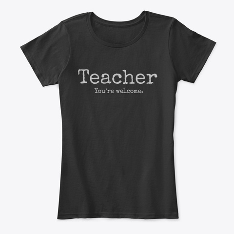 Teacher   You're Welcome. Black T-Shirt Front