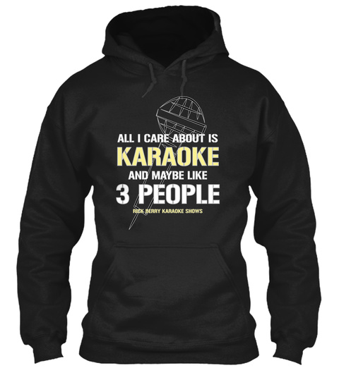 All I Care About Is Karaoke And Maybe Like 3 People Rick Berry Karaoke Shows Black T-Shirt Front