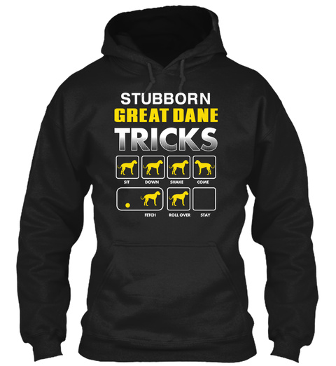 Stubborn Great Dane Tricks Sit Down Shake Come Fetch Roll Over Stay Black T-Shirt Front