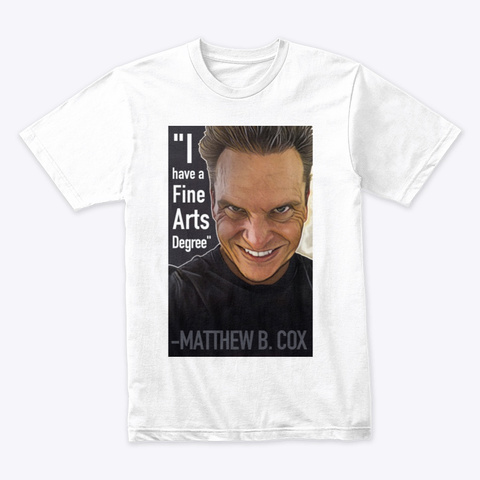 I Have A Degree In Fine Arts  White T-Shirt Front