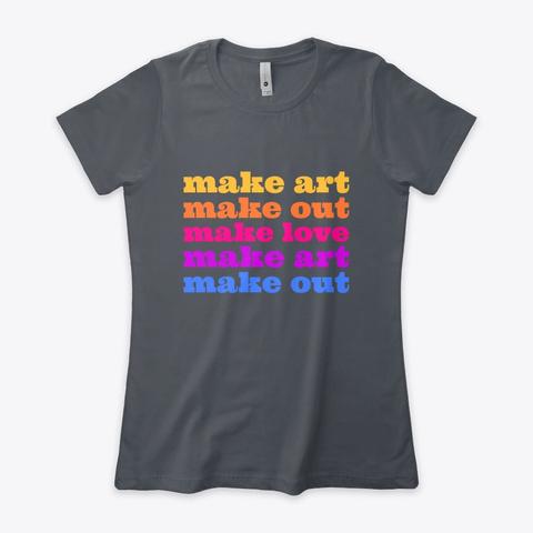 Make Art, Make Out, Make Love Heavy Metal T-Shirt Front