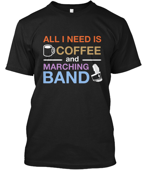 All I Need Is Coffee And Marching Band Black T-Shirt Front