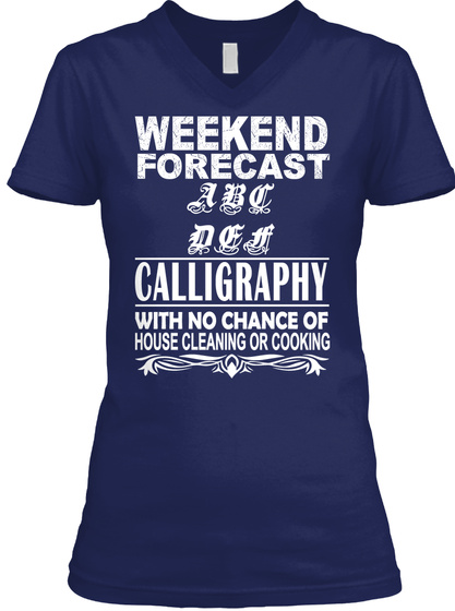 Weekend Forecast A B C D E F Calligraphy With No Chance Of House Cleaning Or Cooking Navy T-Shirt Front