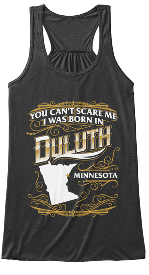 You Can't Scare Me I Was Born In Duluth Minnesota Dark Grey Heather Women's Tank Top Front