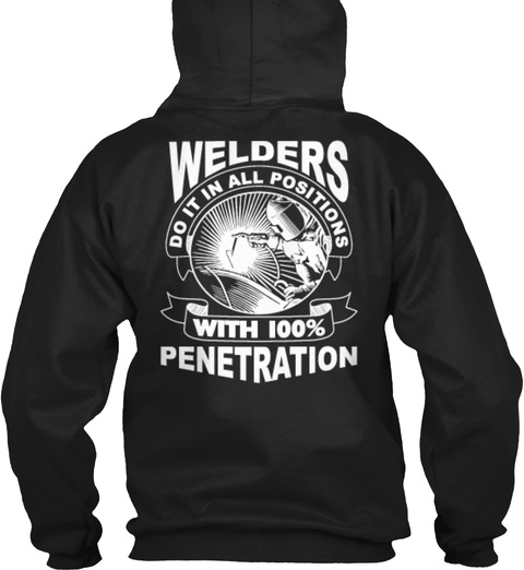Welders Do It In All Positions With 100% Penetration Black T-Shirt Back