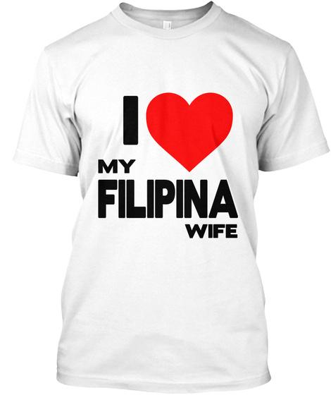 I Love Filipina Wife White T-Shirt Front