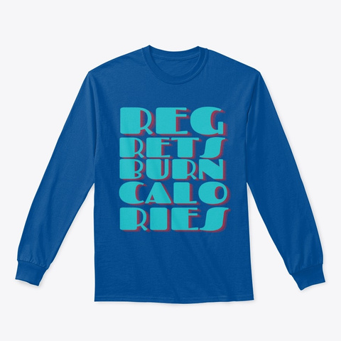 If Only Regrets Burn Calories   Fitness Royal T-Shirt Front