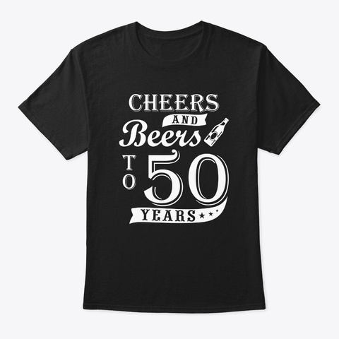 50th Birthday Beer Lover Cheers And Beer Black T-Shirt Front