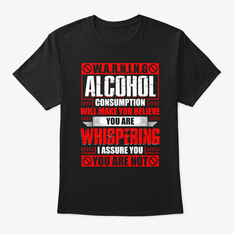 Warning Alcohol Consumption T Shirt Black T-Shirt Front