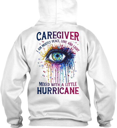 Caregiver I Am Mostly Peace, Love And Light Mixed With A Little Hurricane White T-Shirt Back