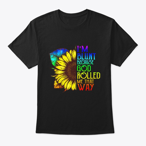 Im Blunt Because God Rolled Me That Way Black T-Shirt Front