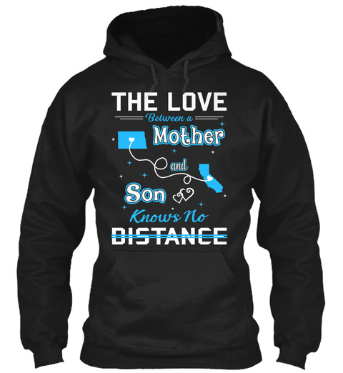 The Love Between A Mother And Son Knows No Distance. North Dakota  California Black T-Shirt Front
