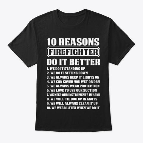 10 Reasons Firefighte Firefighter Shirt Black T-Shirt Front