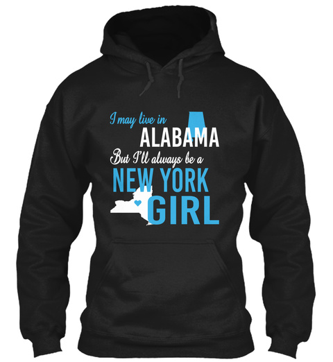 I May Live In Alabama But Always Be A New York Girl  Black T-Shirt Front