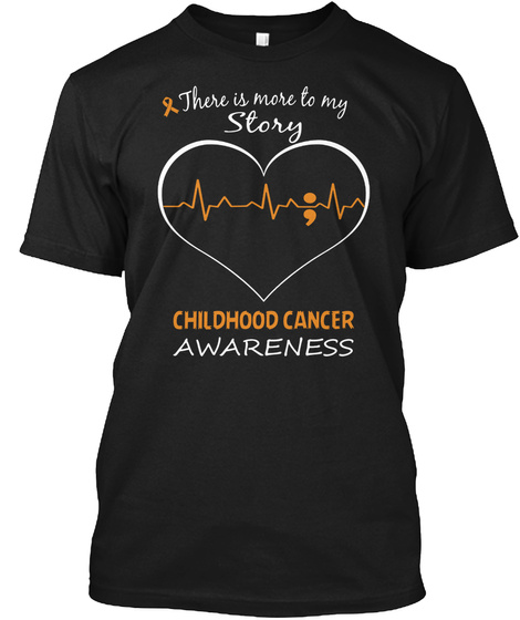 Childhood Cancer Is More To My Story Black T-Shirt Front