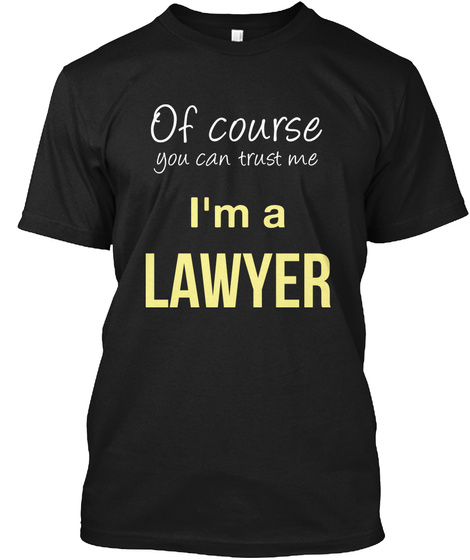 Of Course You Can Trust Me I'm A Lawyer Black T-Shirt Front