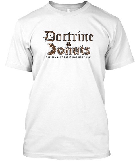 Doctrine & Donuts The Remnant Radio Morning Show White T-Shirt Front