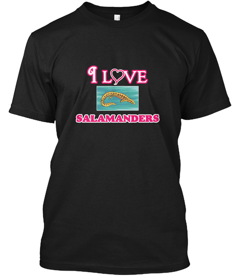 I Love Salamanders Black T-Shirt Front