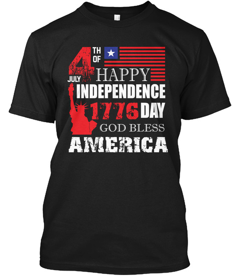 July4th Of Happy Independence 1776 Day God Bless America Black T-Shirt Front