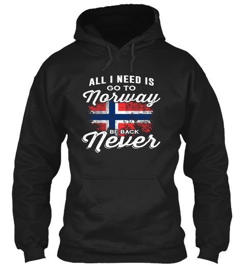 All I Need Is Go To Norway Be Back Never Black T-Shirt Front