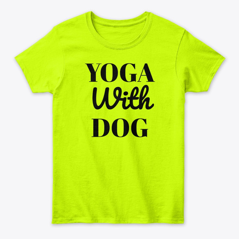 Yoga With Dog Best Yoga Apparel Safety Green T-Shirt Front