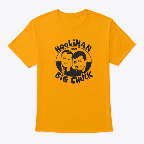 Official Hoolihan & Big Chuck Shirt Gold T-Shirt Front