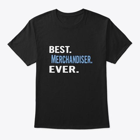 Best. Merchandiser. Ever.   Cool Gift Id Black T-Shirt Front