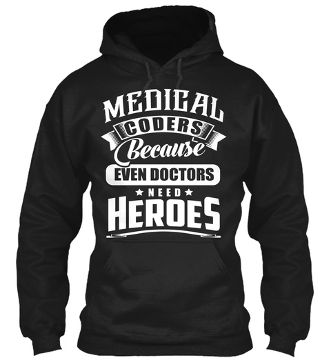Medical Coders Because Even Doctors Need Heroes Black T-Shirt Front