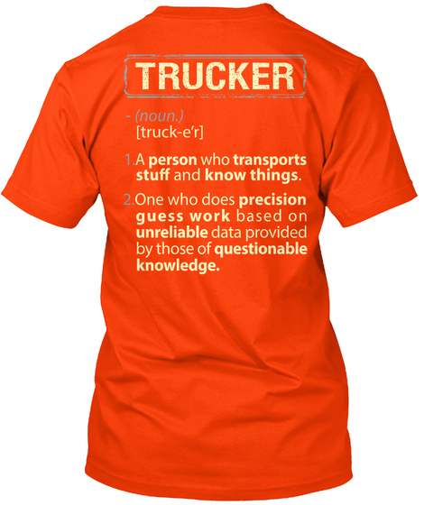 Trucker  (Noun.) [Truck E'r] 1.A Person Who Transports Stuff And Know Things. 2.One Who Does Precision Guess Work... Orange T-Shirt Back