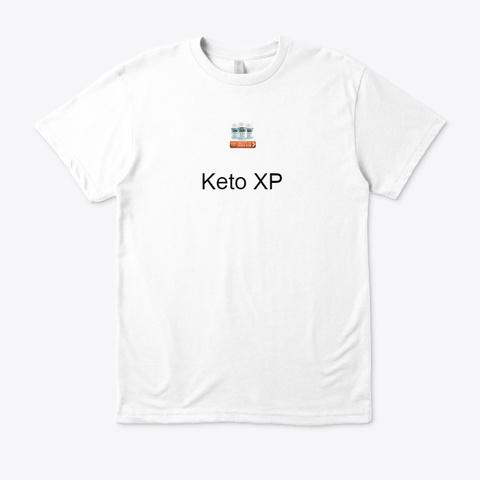 Keto Xp   #1 Way To Start Blasting Fat ! White T-Shirt Front
