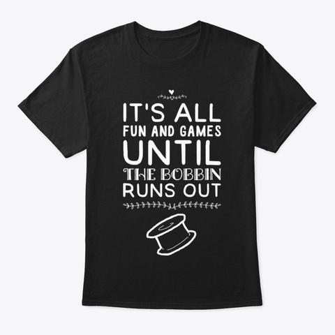 Games Until Bobbin Runs Out Quilting Black T-Shirt Front