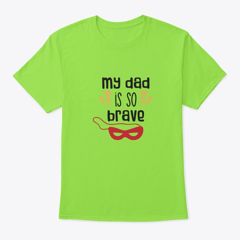 My Dad Is So Brave Lime T-Shirt Front
