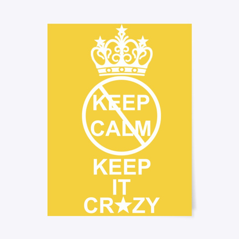 Don't Keep Calm, Keep It Crazy Poster Yellow T-Shirt Front