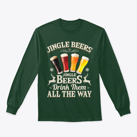 Jingle Beers Drink Them All The Way Fun Forest Green T-Shirt Front