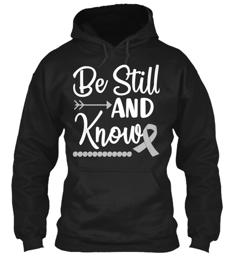 Be Still And Know Brain Cancer Awareness Black T-Shirt Front