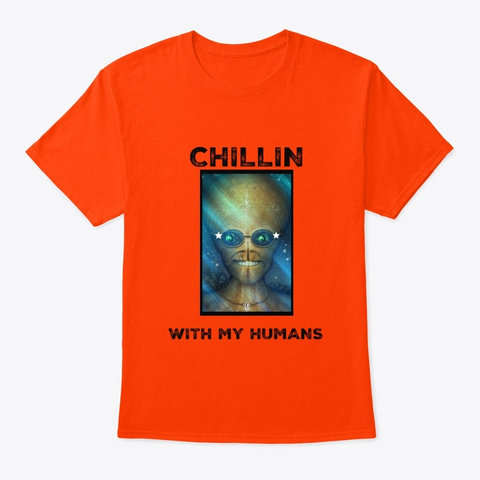Alien Chillin With My Humans Orange T-Shirt Front