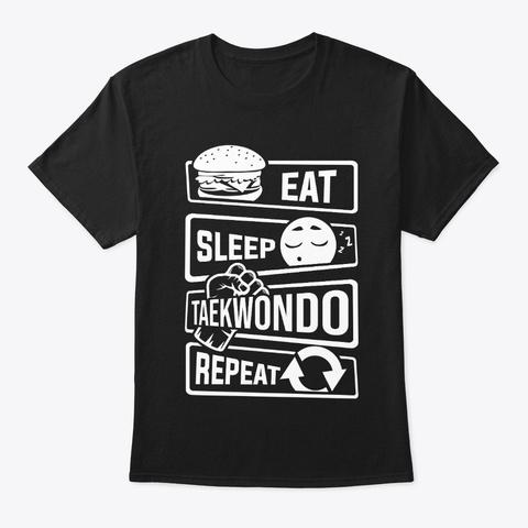 Eat Sleep Taekwondo Repeat   Martial Black T-Shirt Front