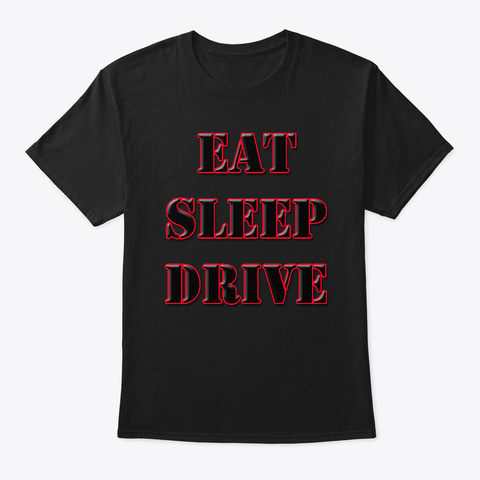 Eat Sleep Drive Black T-Shirt Front