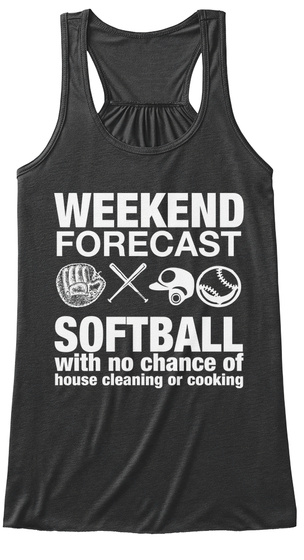Weekend Forecast Softball With No Chance Of House Cleaning Or Cooking Dark Grey Heather Women's Tank Top Front