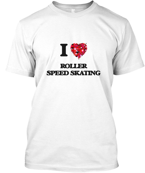 I Love Roller Speed Skating White T-Shirt Front