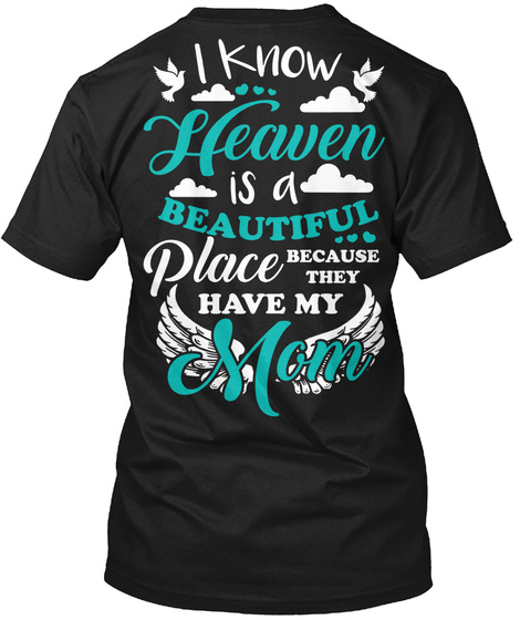 I Know Heaven Is A Beautiful Place Because They Have My Mom Black T-Shirt Back