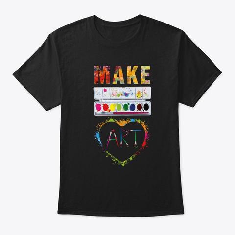 Make Art Funny Artist Artistic Humor Pai Black T-Shirt Front