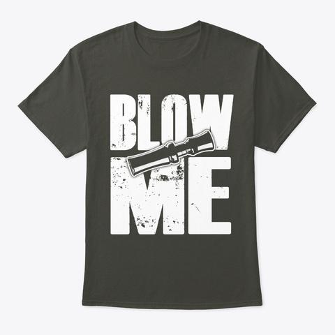 Duck Hunting T Shirt   Blow Me Back Smoke Gray T-Shirt Front