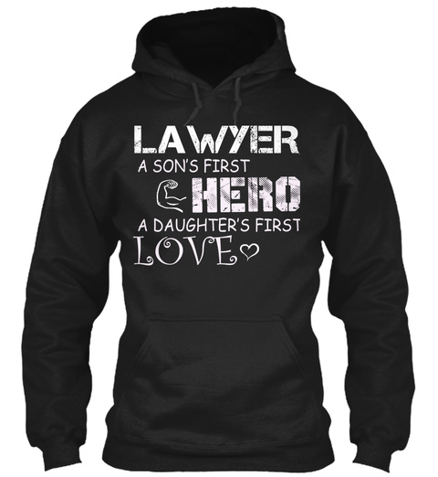 Lawyer A Son's First Hero A Daughter's First Love Black T-Shirt Front