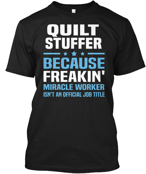 Quite Stuffer Because Freakin' Miracle Worker Isn't An Official Job Title Black T-Shirt Front