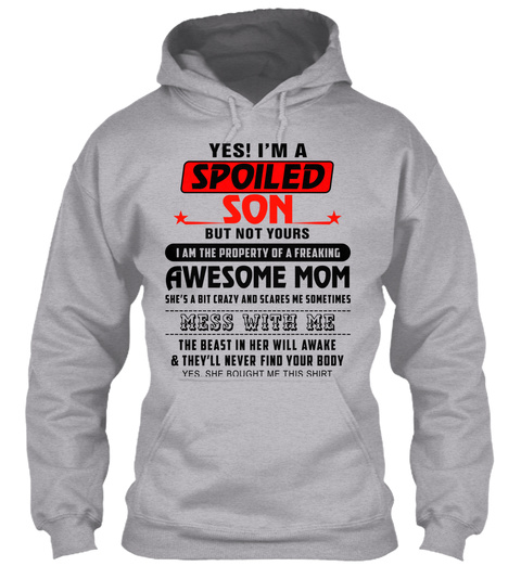Yes! I'm A Spoiled Son But Not Yours I Am The Property Of A Freaking Awesome Mom She's A Bit Crazy And Scares Me... Sport Grey T-Shirt Front