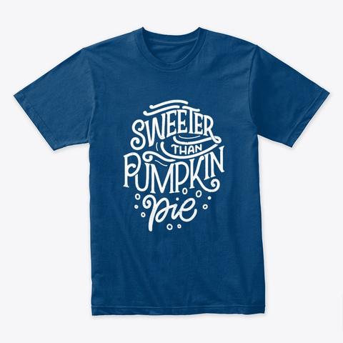 Sweeter Than Pumpkin Pie   T Shirt Cool Blue T-Shirt Front