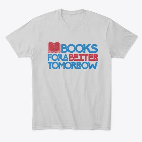 Books For A Better Tomorrow T Shirt Light Heather Grey  T-Shirt Front