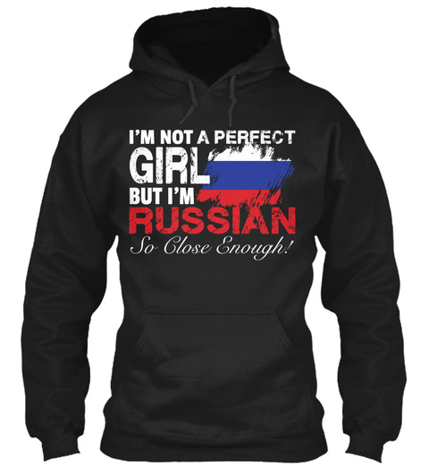 I'm Not A Perfect Girl But I'm Russian So Close Enough! Black T-Shirt Front