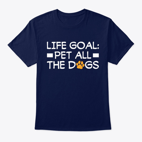 Life Goal Pet All The Dogs Pet Lover Navy T-Shirt Front